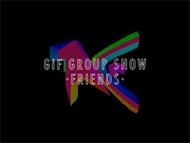 GIF GROUP SHOW - FRIENDS